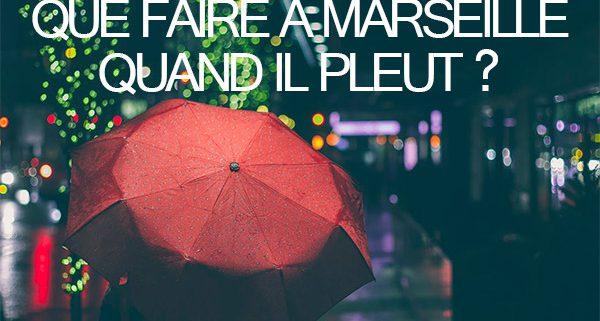 Que faire quand il pleut à Marseille